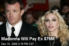 Madonna Will Pay Ex $76M