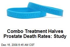 Combo Treatment Halves Prostate Death Rates: Study
