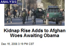 Kidnap Rise Adds to Afghan Woes Awaiting Obama