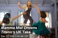 Mamma Mia! Drowns Titanic's UK Take