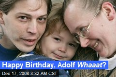 Happy Birthday, Adolf Whaaat ?