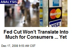 Fed Cut Won't Translate Into Much for Consumers ... Yet