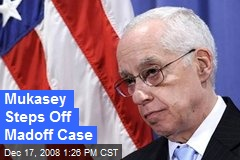 Mukasey Steps Off Madoff Case
