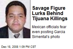Savage Figure Lurks Behind Tijuana Killings