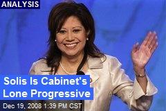 Solis Is Cabinet's Lone Progressive