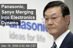 Panasonic, Sanyo Merging Into Electronics Dynamo