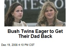 Bush Twins Eager to Get Their Dad Back