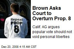 Brown Asks Court to Overturn Prop. 8