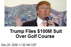 Trump Files $100M Suit Over Golf Course