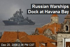 Russian Warships Dock at Havana Bay