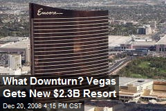 What Downturn? Vegas Gets New $2.3B Resort