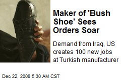 Maker of 'Bush Shoe' Sees Orders Soar