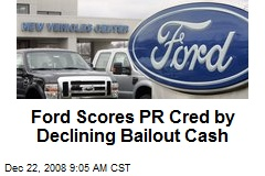 Ford Scores PR Cred by Declining Bailout Cash