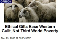 Ethical Gifts Ease Western Guilt, Not Third World Poverty