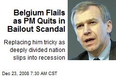 Belgium Flails as PM Quits in Bailout Scandal