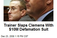 Trainer Slaps Clemens With $10M Defamation Suit