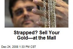Strapped? Sell Your Gold—at the Mall
