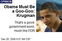 Obama Must Be a Goo-Goo: Krugman