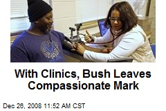 With Clinics, Bush Leaves Compassionate Mark