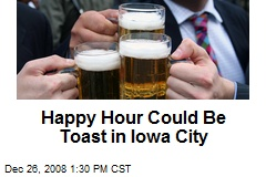Happy Hour Could Be Toast in Iowa City