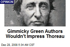 Gimmicky Green Authors Wouldn't Impress Thoreau