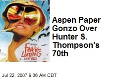Aspen Paper Gonzo Over Hunter S. Thompson's 70th