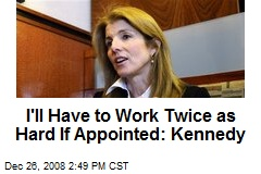 I'll Have to Work Twice as Hard If Appointed: Kennedy
