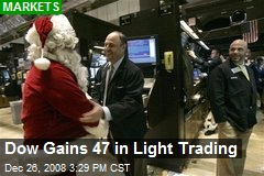 Dow Gains 47 in Light Trading