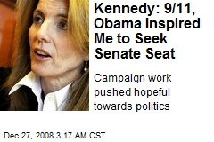 Kennedy: 9/11, Obama Inspired Me to Seek Senate Seat