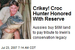 Crikey! Croc Hunter Honored With Reserve