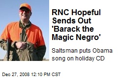 RNC Hopeful Sends Out 'Barack the Magic Negro'