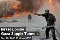 Israel Bombs Gaza Supply Tunnels