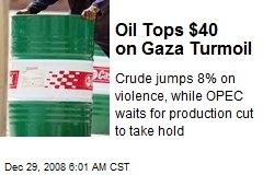Oil Tops $40 on Gaza Turmoil