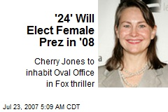 '24' Will Elect Female Prez in '08