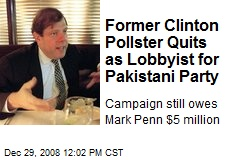 Former Clinton Pollster Quits as Lobbyist for Pakistani Party