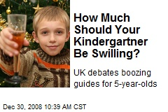 How Much Should Your Kindergartner Be Swilling?