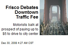 Frisco Debates Downtown Traffic Fee