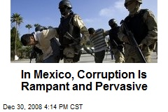 In Mexico, Corruption Is Rampant and Pervasive