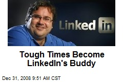 Tough Times Become LinkedIn's Buddy