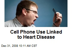 Cell Phone Use Linked to Heart Disease