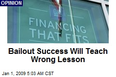 Bailout Success Will Teach Wrong Lesson