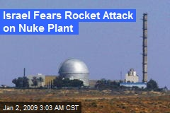 Israel Fears Rocket Attack on Nuke Plant