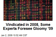 Vindicated in 2008, Some Experts Foresee Gloomy '09
