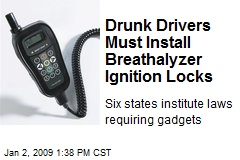 Drunk Drivers Must Install Breathalyzer Ignition Locks