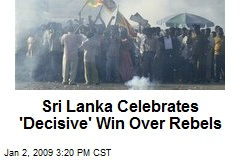 Sri Lanka Celebrates 'Decisive' Win Over Rebels