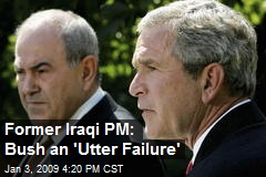 Former Iraqi PM: Bush an 'Utter Failure'