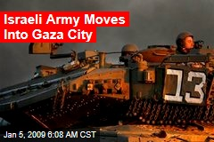 Israeli Army Moves Into Gaza City