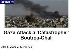 Gaza Attack a 'Catastrophe': Boutros-Ghali