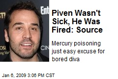 Piven Wasn't Sick, He Was Fired: Source