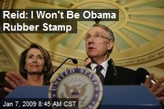 Reid: I Won't Be Obama Rubber Stamp